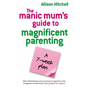 Books - Manic Mum's Guide to Magnificent Parenting